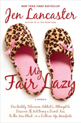 Jen Lancaster: My Fair Lazy: One Reality Television Addict's Attempt to Discover if Not Being A Dumb Ass is the New Black; Or, A Culture-Up Manifesto