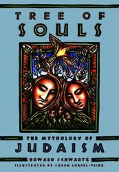Tree of Souls: The Mythology of Judaism: Howard Schwartz