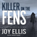 Joy Ellis: Killer on the Fens: DI Nikki Galena Series, Book 4
