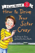Diane Z. Shore: How to Drive Your Sister Crazy (I Can Read Level 2)