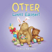 Sam Garton: Otter Loves Easter! (I Am Otter)