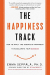 Emma Seppala: The Happiness Track: How to Apply the Science of Happiness to Accelerate Your Success