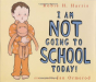 Robie H. Harris: I Am NOT Going to School Today!