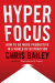 Chris Bailey: Hyperfocus: How to Be More Productive in a World of Distraction