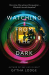 Gytha Lodge: Watching from the Dark: A Novel