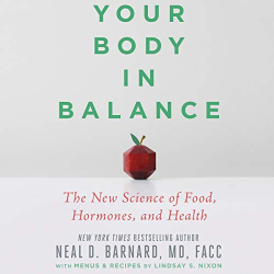 Neal D. Barnard MD FACC: Your Body in Balance: The New Science of Food, Hormones, and Health