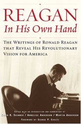 Ronald Reagan: Reagan, In His Own Hand: The Writings of Ronald Reagan That Reveal His Revolutionary Vision for America