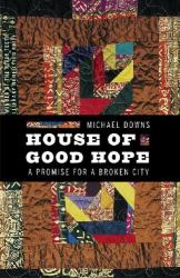 Michael Downs: House of Good Hope: A Promise for a Broken City (River Teeth Literary Nonfiction Prize)
