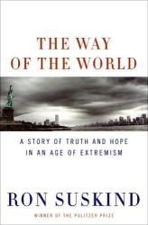 Ron Suskind: The Way of the World: A Story of Truth and Hope in an Age of Extremism