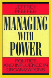 Jeffrey Pfeffer: Managing With Power: Politics and Influence in Organizations