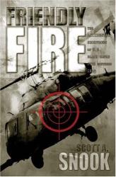 Scott A. Snook: Friendly Fire: The Accidental Shootdown of U.S. Black Hawks over Northern Iraq