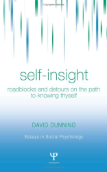 David Dunning: Self-Insight: Roadblocks and Detours on the Path to Knowing Thyself (Essays in Social Psychology)
