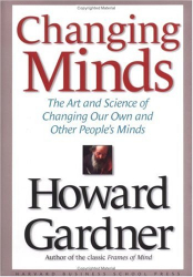 Howard Gardner: Changing Minds: The Art and Science of Changing Our Own and Other People's Minds