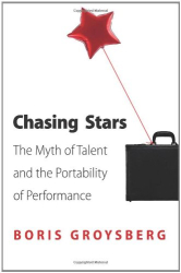Boris Groysberg: Chasing Stars: The Myth of Talent and the Portability of Performance