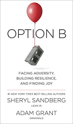 Sheryl Sandberg: Option B: Facing Adversity, Building Resilience, and Finding Joy