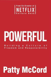 Patty McCord: Powerful: Building a Culture of Freedom and Responsibility