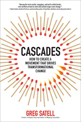 Greg Satell: Cascades: How to Create a Movement that Drives Transformational Change