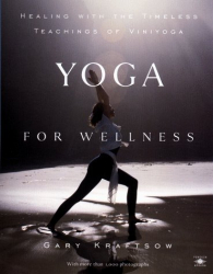 Gary Kraftsow: Yoga for Wellness: Healing with the Timeless Teachings of Viniyoga