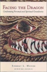 Robert L. Moore: Facing the Dragon: Confronting Personal and Spiritual Grandiosity