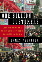 James McGregor: One Billion Customers : Lessons from the Front Lines of Doing Business in China (Wall Street Journal Book)