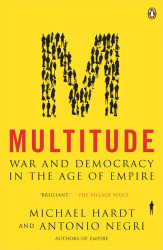 Michael Hardt: Multitude: War and Democracy in the Age of Empire