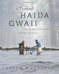 Susan Musgrave: A Taste of Haida Gwaii: Food Gathering and Feasting at the Edge of the World