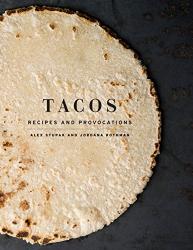 Stupak, Alex: Tacos: Recipes and Provocations: A Cookbook
