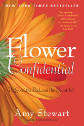 Amy Stewart: Flower Confidential: The Good, the Bad, and the Beautiful