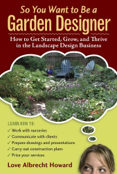Love Albrecht Howard: So You Want to Be a Garden Designer: How to Get Started, Grow, and Thrive in the Landscape Design Business