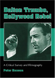 Peter Hanson: Dalton Trumbo, Hollywood Rebel: A Critical Survey and Filmography