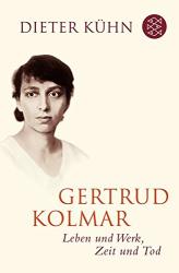 Dieter Kühn: Gertrud Kolmar: Leben und Werk, Zeit und Tod