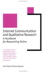 Chris Mann: Internet Communication and Qualitative Research: A Handbook for Researching Online (New Technologies for Social Research series)