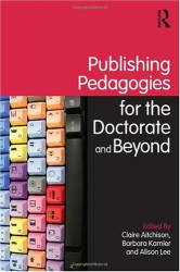 Claire Aitchison, Barbara Kamler, Alison Lee: Publishing Pedagogies for the Doctorate and Beyond