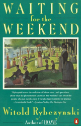 Witold Rybczynski: Waiting for the Weekend