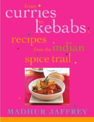Madhur Jaffrey: From Curries to Kebabs : Recipes from the Indian Spice Trail