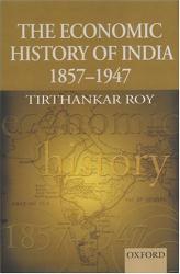 Tirthankar Roy: The Economic History of India, 1857-1947