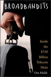 Om Malik: Broadbandits: Inside the $750 Billion Telecom Heist