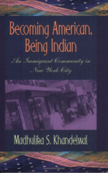 Madhulika S. Khandelwal: Becoming American, Being Indian: An Immigrant Community in New York City (The Anthropology of Contemporary Issues)