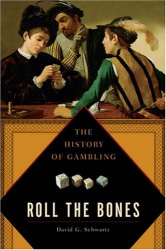 David G. Schwartz: Roll the Bones: The History of Gambling