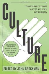John Brockman: Culture: Leading Scientists Explore Societies, Art, Power, and Technology