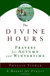 Phyllis Tickle: The Divine Hours: Prayers for Autumn and Wintertime