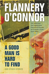 Flannery O'Connor: A Good Man Is Hard to Find and Other Stories