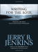 Jerry Jenkins: Writing for the Soul: Instruction and Advice from an Extraordinary Writing Life