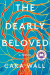 Cara Wall: The Dearly Beloved: A Novel
