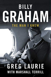Laurie, Greg: Billy Graham: The Man I Knew