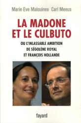 Marie-Eve Malouines, Carl Meeus: La madone et le culbuto : Ou L'inlassable ambition de Ségolène Royal et François Hollande