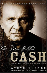Steve Turner: The Man Called CASH : The Life, Love and Faith of an American Legend
