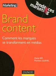 Matthieu Guével et Daniel Bô: Brand Content : Comment les marques se transforment en médias