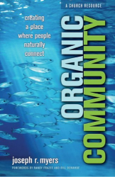 Joseph R. Myers: Organic Community: Creating a Place Where People Naturally Connect (emersion: Emergent Village resources for communities of faith)