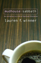 Lauren F. Winner: Mudhouse Sabbath: An Invitation to a Life of Spiritual Disciplines (Pocket Classics)